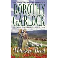 Leaving Whiskey Bend by Garlock, Dorothy, 9780446616072