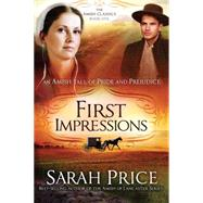 First Impressions: An Amish Tale of Pride and Prejudice by Price, Sarah, 9781621366072