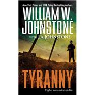 Tyranny by JOHNSTONE, WILLIAM W.JOHNSTONE, J.A., 9780786036073