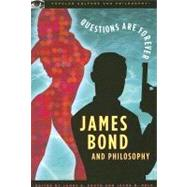 James Bond and Philosophy : Questions Are Forever by South, James B.; Held, Jacob M., 9780812696073