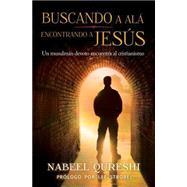 Buscando a Alá,  encontrando a Jesús: Un Musulmán Devoto Encuentra Al Cristianimo by Qureshi, Nabeel; Strobel, Lee (CON), 9780829766073