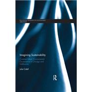 Imagining Sustainability: Creative Urban Environmental Governance in Chicago and Melbourne by Cidell; Julie L, 9781138926073