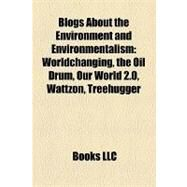 Blogs about the Environment and Environmentalism : Worldchanging, the Oil Drum, Our World 2. 0, Wattzon, Treehugger by , 9781157046073