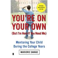 You're on Your Own (But I'm Here If You Need Me) : Mentoring Your Child During the College Years by Marjorie Savage, 9781416596073