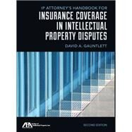 Ip Attorney's Handbook for Insurance Coverage in Intellectual Property Disputes by Gauntlett, David A., 9781627226073