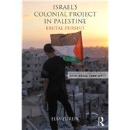 Israel's Colonial Project in Palestine: Brutal Pursuit by Zureik; Elia, 9780415836074