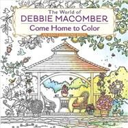 The World of Debbie Macomber: Come Home to Color by Macomber, Debbie, 9780425286074