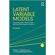 Latent Variable Models: An Introduction to Factor, Path, and Structural Equation Analysis, Fifth Edition by Beaujean; A. Alexander, 9781138916074