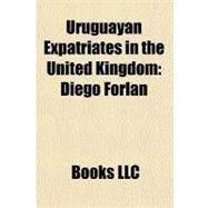Uruguayan Expatriates in the United Kingdom : Diego Forlán by , 9781156286074