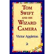 Tom Swift And His Wizard Camera by Appleton, Victor, 9781421816074