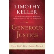 Generous Justice How God's Grace Makes Us Just by Keller, Timothy, 9781594486074