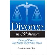Divorce in Oklahoma: The Legal Process, Your Rights, and What to Expect by Antinoro, Mark, 9781943886074