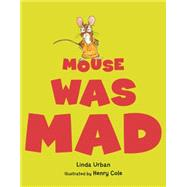 Mouse Was Mad by Urban, Linda; Cole, Henry, 9780544456075
