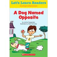 Let's Learn Readers: A Dog Named Opposite by Teaching Resources, Scholastic, 9780545686075
