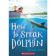 How to Speak Dolphin by Rorby, Ginny, 9780545676076