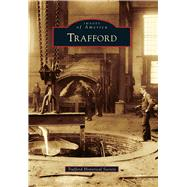 Trafford by Trafford Historical Society, 9781467126076