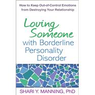 Loving Someone with Borderline Personality Disorder How to Keep Out-of-Control Emotions from Destroying Your Relationship by Manning, Shari Y.; Linehan, Marsha M., 9781593856076