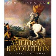 The American Revolution by Dorling Kindersley, Inc., 9781465446077