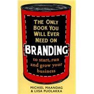The Only Book You Will Ever Need on Branding by Maandag, Michiel; Puolakka, Liisa, 9781472136077
