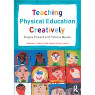 Teaching Physical Education Creatively by Pickard; Angela, 9780415656078