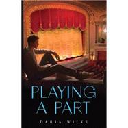 Playing a Part by Wilke, Daria; Schwartz, Marian, 9780545726078