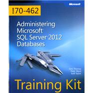 Training Kit (Exam 70-462) Administering Microsoft SQL Server 2012 Databases (MCSA) by Thomas, Orin; Ward, Peter; Taylor, Bob, 9780735666078