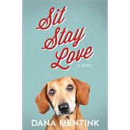 Sit, Stay, Love by Mentink, Dana, 9780736966078