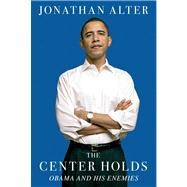 The Center Holds Obama and His Enemies by Alter, Jonathan, 9781451646078