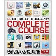 Digital Photography Complete Course by DK Publishing, 9781465436078