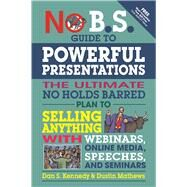 No B.S. Guide to Powerful Presentations The Ultimate No Holds Barred Plan to Sell Anything with Webinars, Online Media, Speeches, and Seminars by Kennedy, Dan S.; Mathews, Dustin, 9781599186078