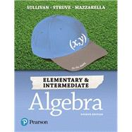 ELEMENTARY & INTERMEDIATE ALGEBRA by Sullivan, Michael, III; Struve, Katherine R.; Mazzarella, Janet, 9780134556079