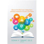 Influence of Ethnic-based Scripts on Reading Fluency and Reading Comprehension of Secondary School Students by Grant, Sonia, 9781504956079