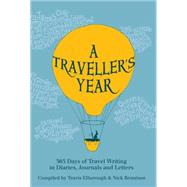 A Traveller's Year: 365 Days of Travel Writing in Diaries, Journals and Letters by Elborough, Travis; Rennison, Nick, 9780711236080