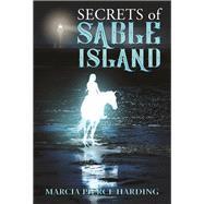 Secrets of Sable Island by Harding, Marcia Pierce, 9781771086080