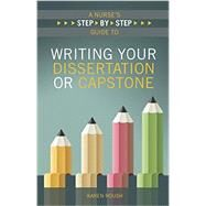 A Nurse's Step-by-Step Guide to Writing Your Dissertation or Capstone by Roush, Karen, Ph.D., 9781940446080
