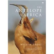 The Antelope of Africa by Frost, Willem; Carnaby, Trevor, 9781431406081