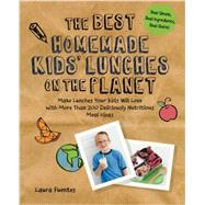 The Best Homemade Kids' Lunches on the Planet by Fuentes, Laura, 9781592336081