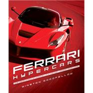 Ferrari Hypercars: The Inside Story of Maranello's Fastest, Rarest Road Cars by Goodfellow, Winston, 9780760346082