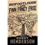 Bigfootloose and Finn Fancy Free A darkly funny urban fantasy by Henderson, Randy, 9780765386083