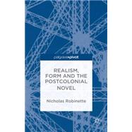 Realism, Form and the Postcolonial Novel by Robinette, Nicholas, 9781137456083