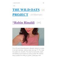 The Wild Oats Project One Woman's Midlife Quest for Passion at Any Cost by Rinaldi, Robin, 9780374536084