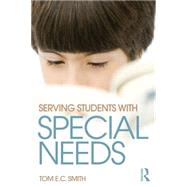 Serving Students with Special Needs: A Practical Guide for Administrators by Smith; Tom E. C., 9780415736084