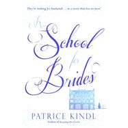 A School for Brides: A Story of Maidens, Mystery, and Matrimony by Kindl, Patrice, 9780670786084