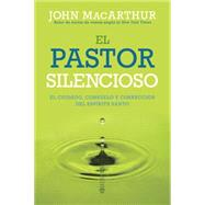 El Pastor silencioso / The Silent Shepherd: El Cuidado, Consuelo, Y Corrección Del Espíritu Santo / the Care, Comfort, and Correction of the Holy Spirit by MacArthur, John, 9780825456084