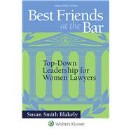 Best Friends At the Bar Top-Down Leadership for Women by Blakely, Susan Smith, 9781454866084
