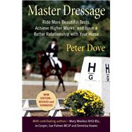 Master Dressage Ride More Beautiful Tests, Achieve Higher Marks, and Have a Better Relationship with Your Horse by Dove, Peter, 9781910016084