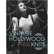 Vintage Hollywood Knits Knit 20 Glamorous Sweaters as Worn by the Stars by Gibb, Bill, 9781910496084