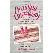 Beautiful Uncertainty by Hale, Mandy, 9780718076085