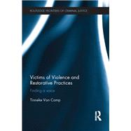 Victims of Violence and Restorative Practices: Finding a Voice by Van Camp; Tinneke, 9781138666085