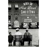 When the New Deal Came to Town A Snapshot of a Place and Time with Lessons for Today by Melloan, George, 9781501136085